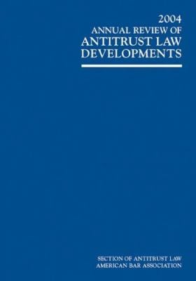 2004 Annual Review of Antitrust Law Developments 9781590315163