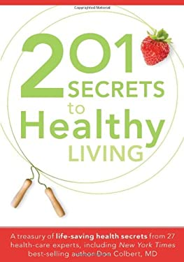 201 Secrets to Healthy Living: A Treasury of Life-Saving Health Secrets from 27 Health-Care Experts 9781599798561