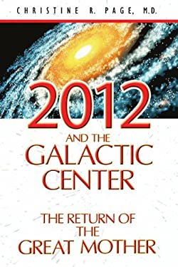 2012 and the Galactic Center: The Return of the Great Mother 9781591430865