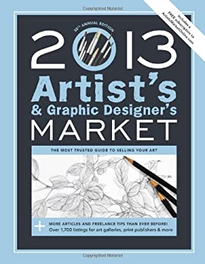 2013 Artist's & Graphic Designer's Market: The Most Trusted Guide to Selling Your Art 9781599636146