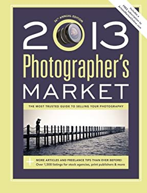 2013 Photographer's Market: The Most Trusted Guide to Selling Your Photography 9781599636139