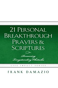 21 Personal Breakthrough Prayers & Scriptures: Removing Longstanding Obstacles 9781593830359