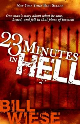 23 Minutes in Hell: One Man's Story of What He Saw, Heard and Felt in That Place of Torment 9781591858829