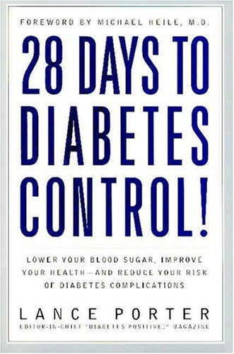 28 Days to Diabetes Control!: How to Lower Your Blood Sugar, Improve Your Health, and Reduce Your Risk of Diabetes Complications 9781590770412