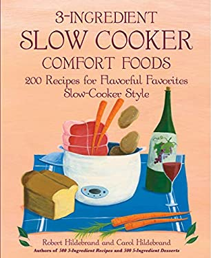 3-Ingredient Slow Cooker Comfort Foods: 200 Recipes for Flavorful Favorites, Slow-Cooker Style! 9781592332519