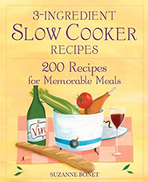 3-Ingredient Slow Cooker Recipes: 200 Recipes for Memorable Meals 9781592331802