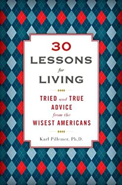 30 Lessons for Living: Tried and True Advice from the Wisest Americans 9781594630842
