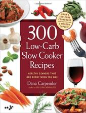 300 Low-Carb Slow Cooker Recipes: Healthy Dinners That Are Ready When You Are! 13146512