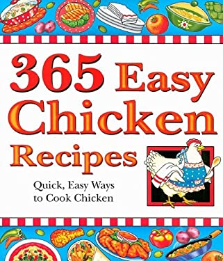 365 Easy Chicken Recipes: Quick, Easy Ways to Cook Chicken 9781597690287