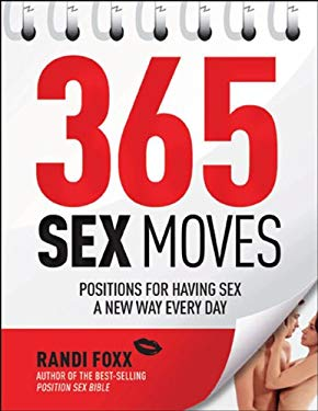 365 Sex Moves: Positions for Having Sex a New Way Every Day 9781592335435