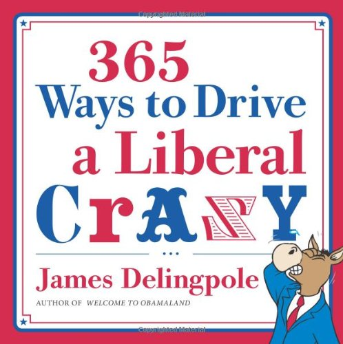 365 Ways to Drive a Liberal Crazy 9781596986428