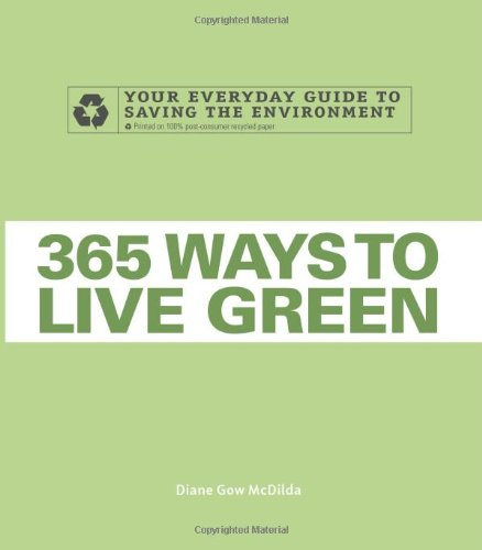365 Ways to Live Green: Your Everyday Guide to Saving the Environment 9781598698084