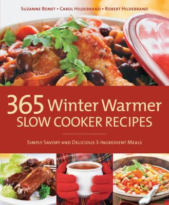 365 Winter Warmer Slow Cooker Recipes: Simply Savory and Delicious 3-Ingredient Meals 9781592335411
