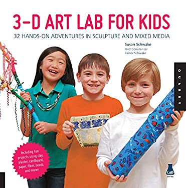 3D Art Lab for Kids : 32 Hands-On Adventures in Sculpture and Mixed Media - Including Fun Projects Using Clay, Plaster, Cardboard, Paper, Fiber Beads