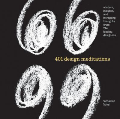 401 Design Meditations: Wisdom, Insights, and Intriguing Thoughts from 244 Leading Designers 9781592531271