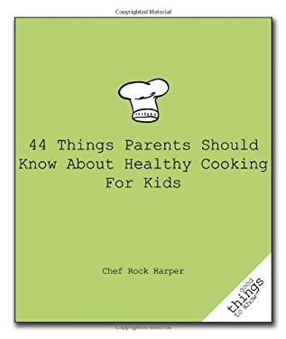 44 Things Parents Should Know about Healthy Cooking for Kids 9781596527447
