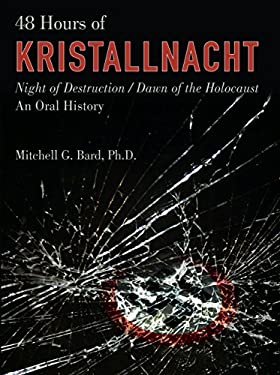 48 Hours of Kristallnacht: Night of Destruction/Dawn of the Holocaust: An Oral History 9781599214450