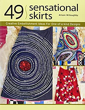 49 Sensational Skirts: Creative Embellishment Ideas for One-Of-A-Kind Designs [With Patterns] 9781596680616