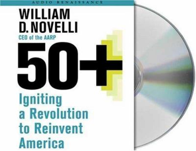 50+: Igniting a Revolution to Reinvent America 9781593979706