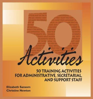 50 Activities: 50 Training Activities for Administrative, Secretarial, and Support Staff 9781599960647