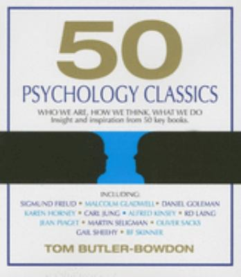 50 Psychology Classics: Who We Are, How We Think, What We Do: Insight and Inspiration from 50 Key Books 9781596591196