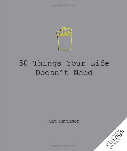 50 Things Your Life Doesn't Need 9781596527560