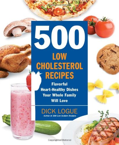 500 Low Cholesterol Recipes: Flavorful Heart-Healthy Dishes Your Whole Family Will Love 9781592333967