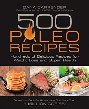 500 Paleo Recipes: Hundreds of Delicious Recipes for Weight Loss and Super Health 9781592335329