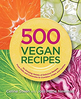 500 Vegan Recipes: An Amazing Variety of Delicious Recipes, from Chilis and Casseroles to Crumbles, Crisps, and Cookies 9781592334032