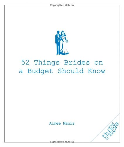 52 Things Brides on a Budget Should Know 9781596525931