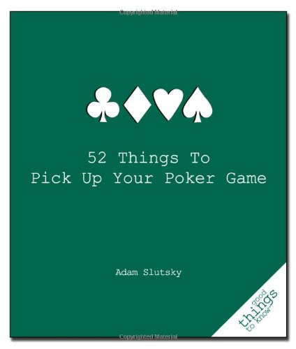 52 Things to Pick Up Your Poker Game 9781596525917