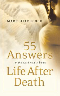 55 Answers to Questions about Life After Death 9781590524367