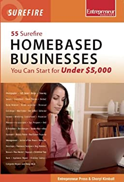 55 Surefire Homebased Businesses You Can Start for Under $5,000 9781599182568