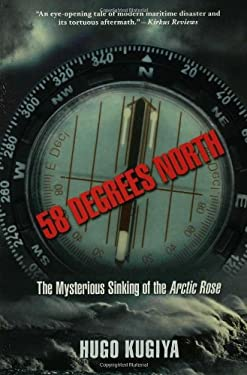 58 Degrees North: The Mysterious Sinking of the Arctic Rose 9781596910959
