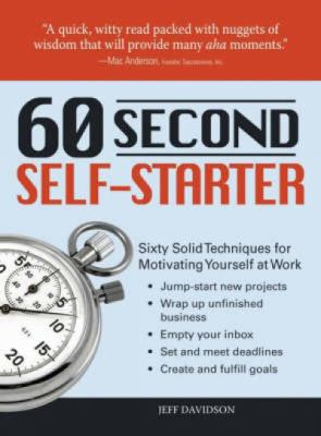 60 Second Self-Starter: Sixty Solid Techniques for Motivating Yourself at Work 9781598698435