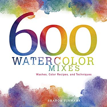 600 Watercolor Mixes: Washes, Color Recipes, and Techniques 9781596682658