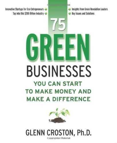 75 Green Businesses You Can Start to Make Money & Make a Difference 9781599181806