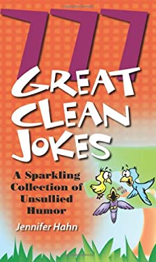 777 Great Clean Jokes: A Sparkling Collection of Unsullied Humor 9781597891264