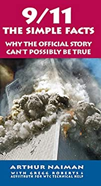 9/11: The Simple Facts: Why the Official Story Can't Possibly Be True 9781593764241