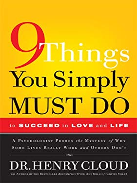 9 Things You Simply Must Do to Succeed in Love and Life: A Psychologist Probes the Mystery of Why Some Lives Really Work and Others Don't 9781594152344