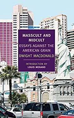 Masscult and Midcult: Essays Against the American Grain 9781590174470