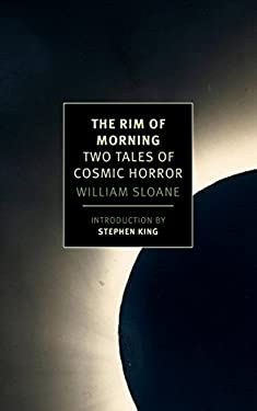 The Rim of Morning: Two Tales of Cosmic Horror (New York Review Books Classics)  by William Sloane