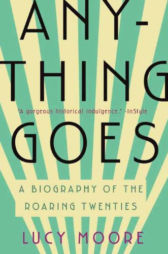 Anything Goes: A Biography of the Roaring Twenties 9781590204399