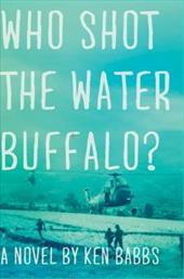 Who Shot the Water Buffalo? - Babbs, Ken