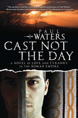 Cast Not the Day: A Novel of Love and Tyranny 9781590204733
