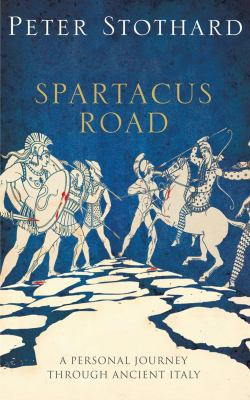 Spartacus Road: A Personal Journey Through Ancient Italy 9781590205785