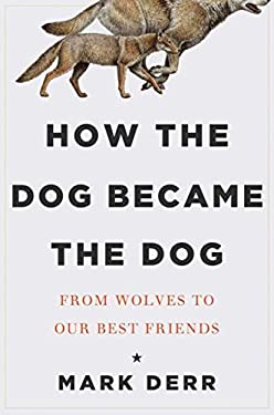 How the Dog Became the Dog: From Wolves to Our Best Friends 9781590207000