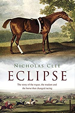 Eclipse: The Horse That Changed Racing History Forever 9781590207376
