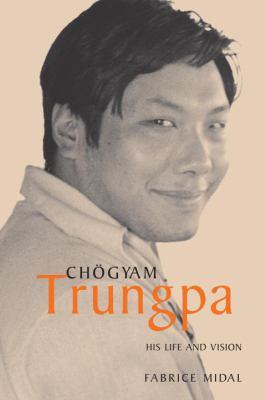 Chogyam Trungpa: His Life and Vision 9781590302361