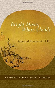 Bright Moon, White Clouds: Selected Poems of Li Po 9781590307465